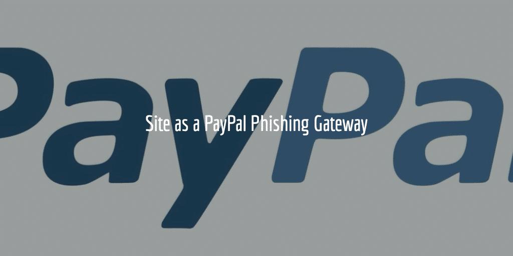 Site as a PayPal Phishing Gateway