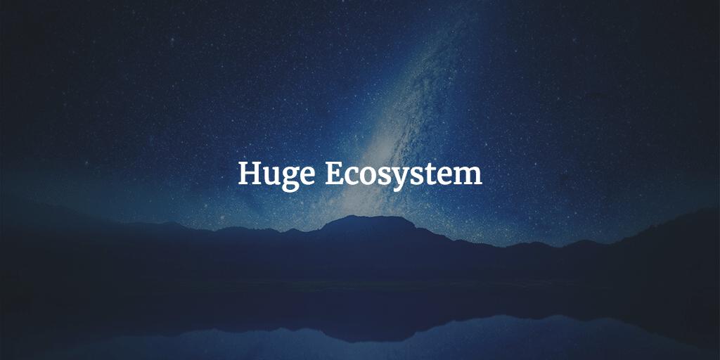 huge ecosystem