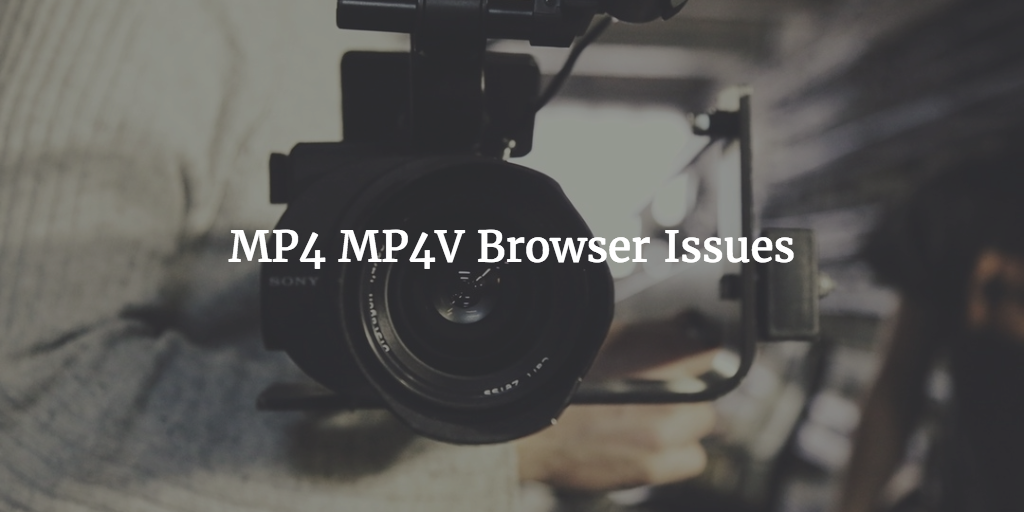 MP4 MP4V Browser Issues
