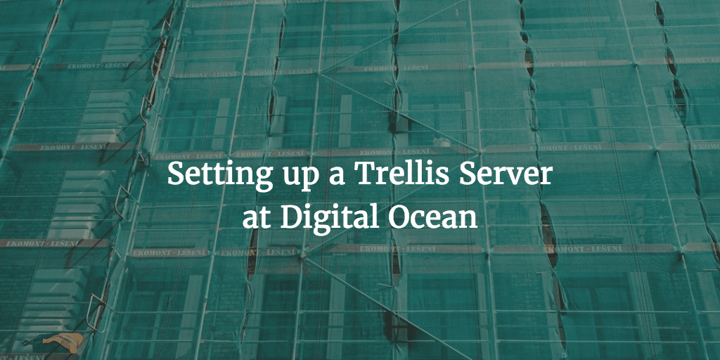 Setting up a Trellis Server at Digital Ocean