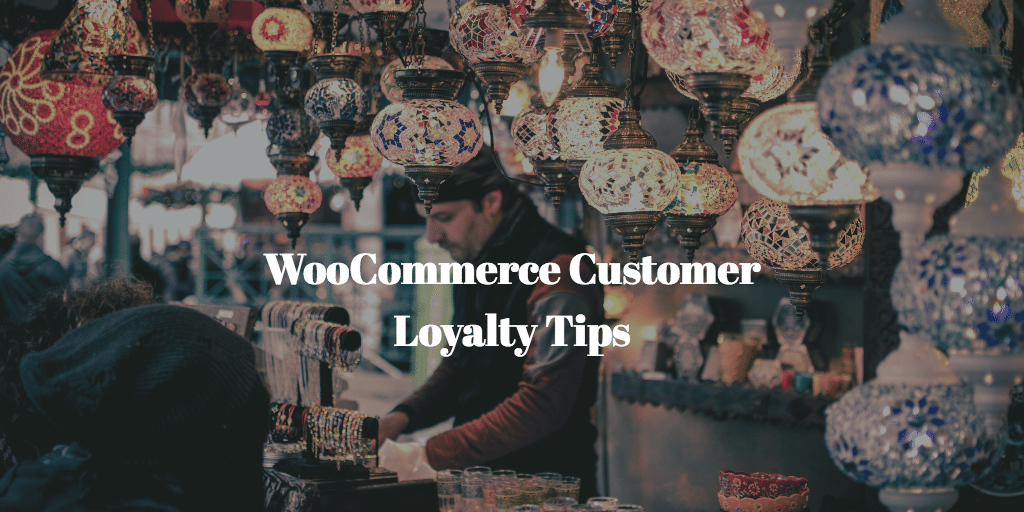 WooCommerce Customer Loyalty Tips