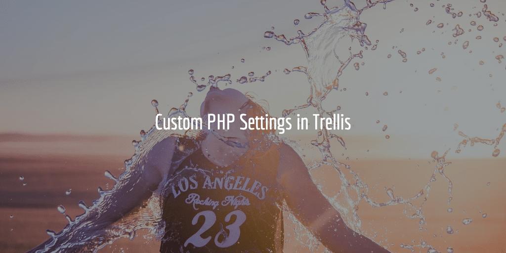 Custom PHP Settings in Trellis