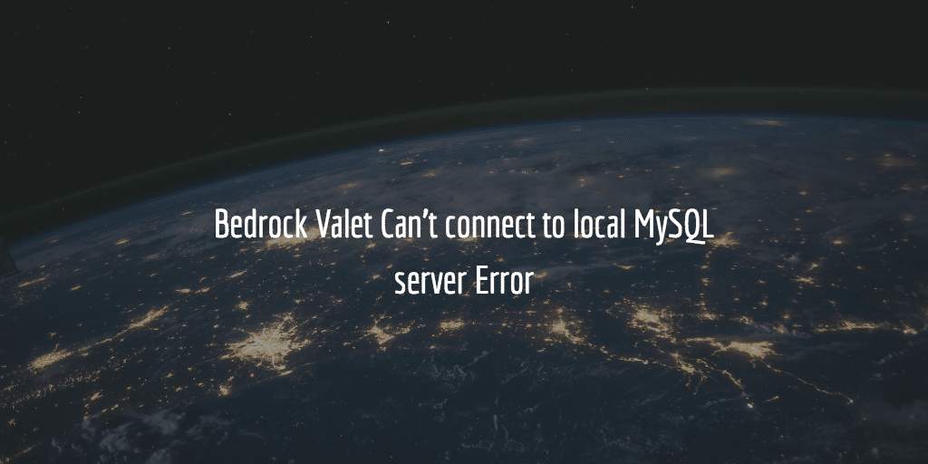 Bedrock Valet Can't connect to local MySQL server Error