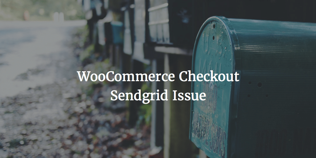 WooCommerce Checkout Sendgrid Issue