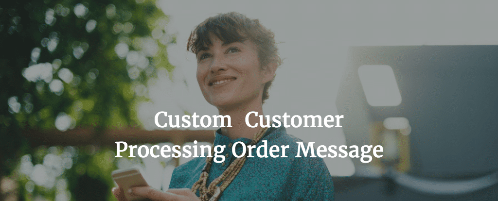 Custom Customer Processing Order Message
