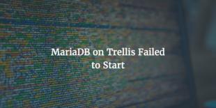 MariaDB On Trellis Failed To Start