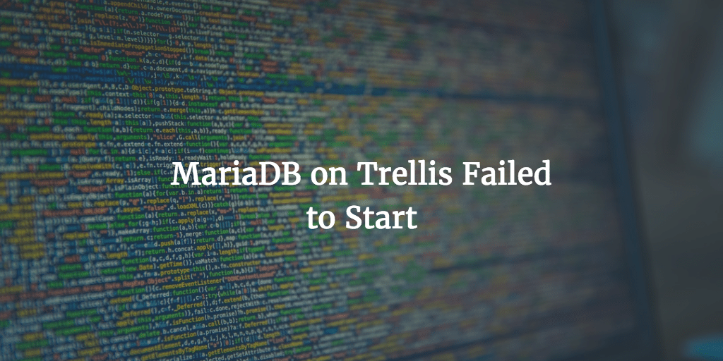 MariaDB on Trellis Failed to Start