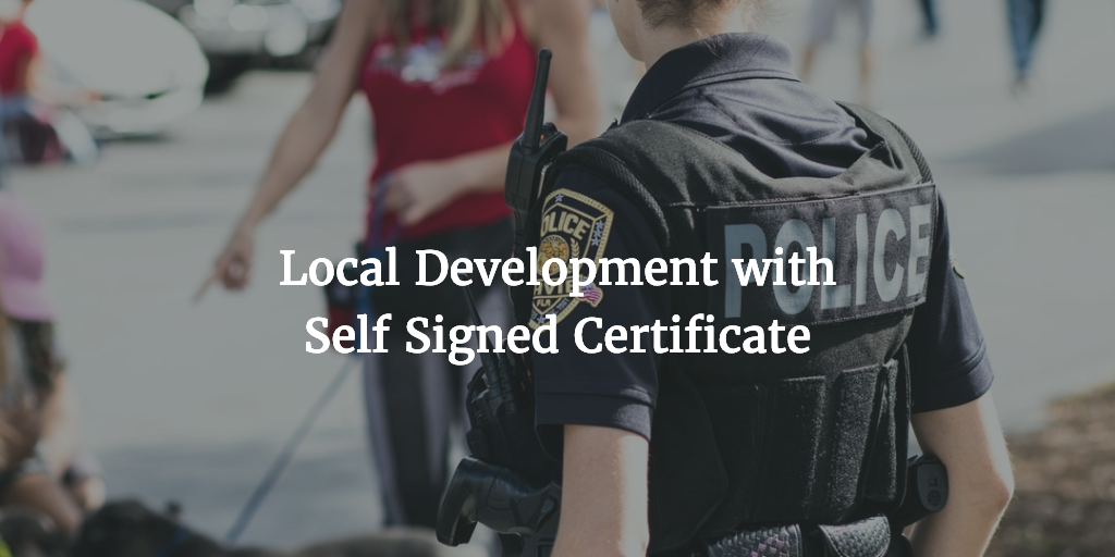Local Development with Self Signed Certificate