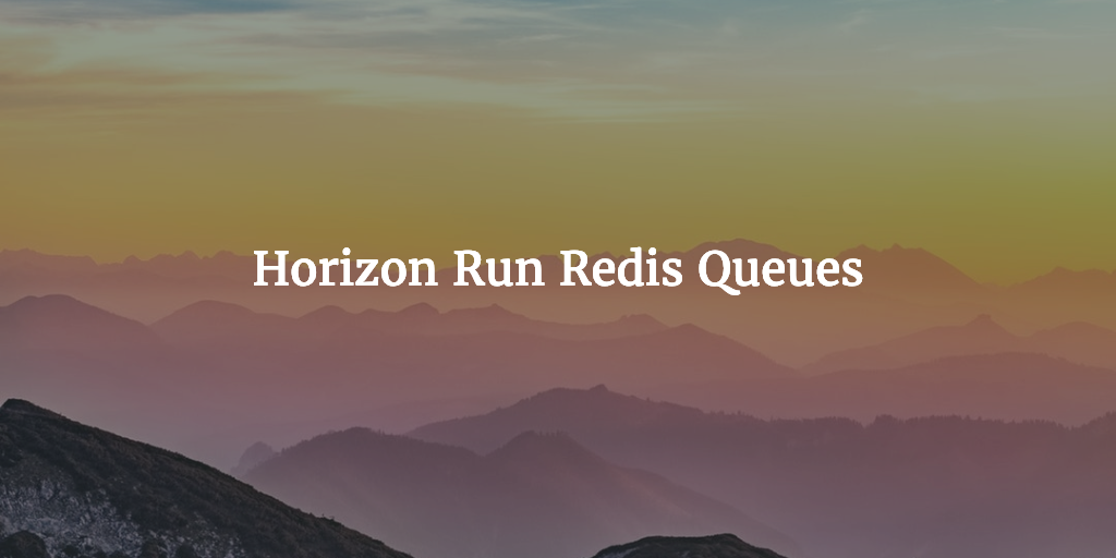 Horizon Run Redis Queues