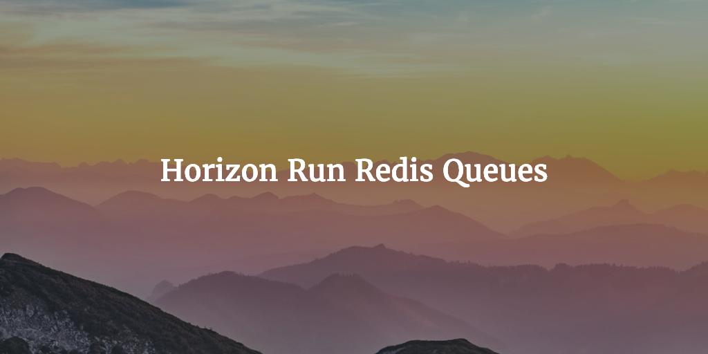 Horizon Run Redis Queues
