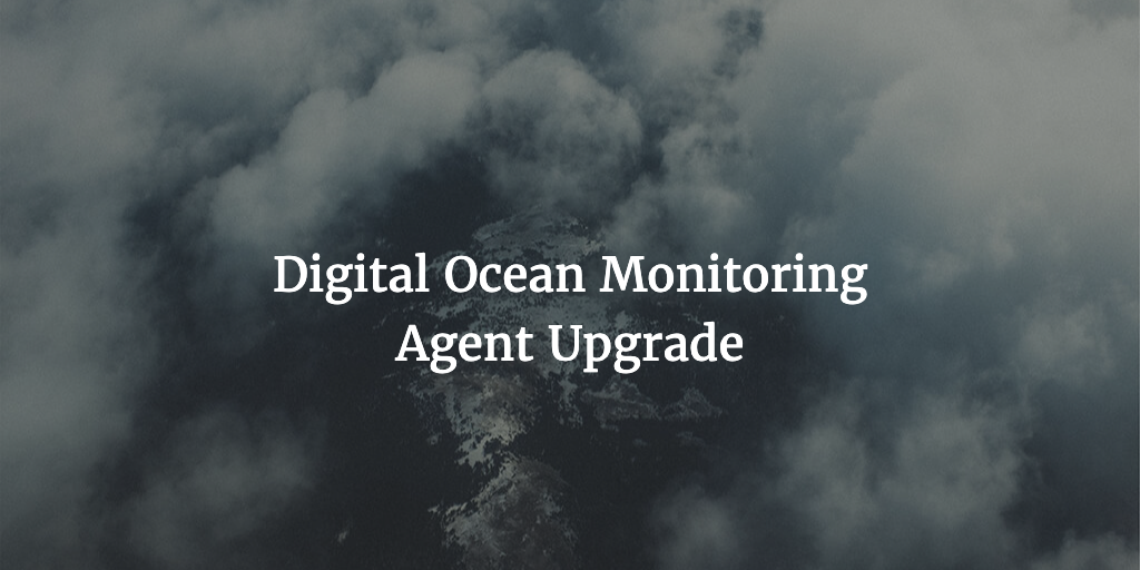 Digital Ocean Monitoring Agent Upgrade