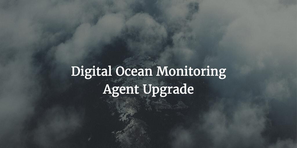 Digital Ocean Monitoring Agent Upgrade